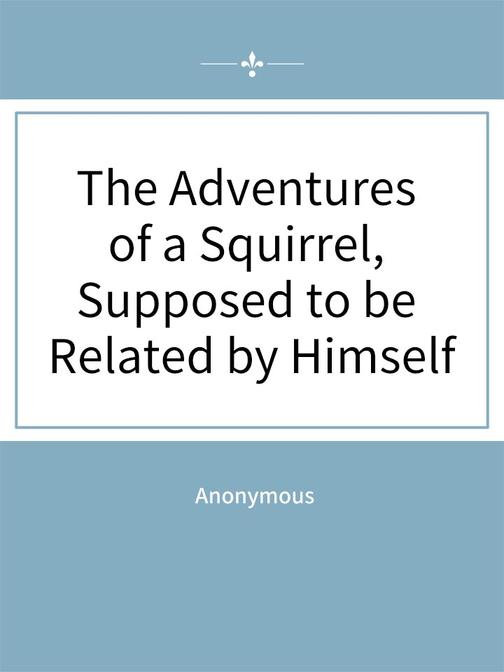 The Adventures of a Squirrel, Supposed to be Related by Himself