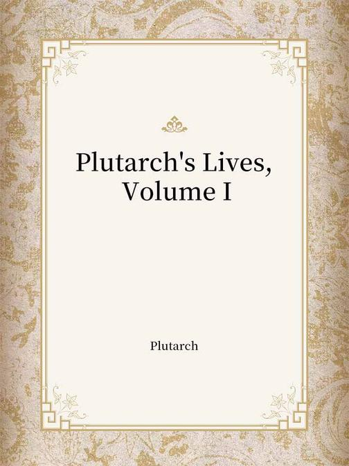 Plutarch's Lives, Volume I