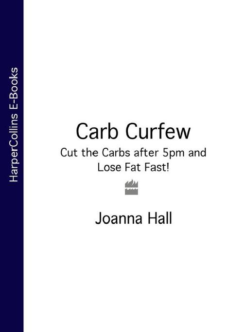 Carb Curfew:Cut the Carbs after 5pm and Lose Fat Fast!