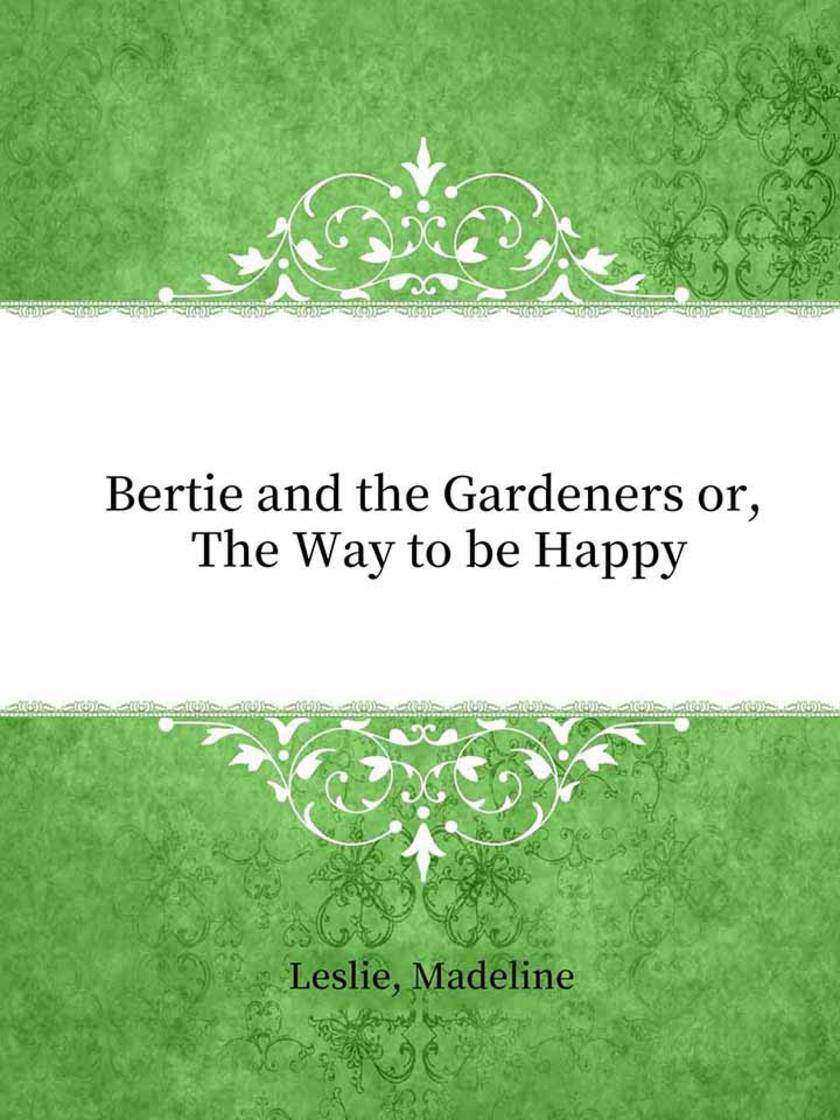 Bertie and the Gardeners or, The Way to be Happy