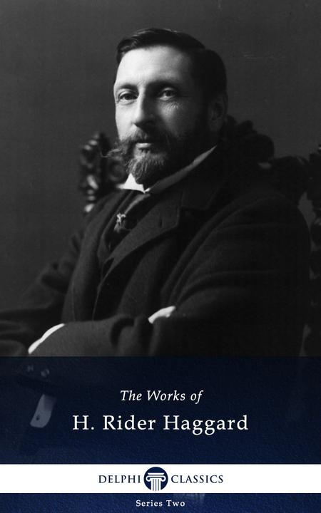 Delphi Works of H. Rider Haggard (Illustrated)