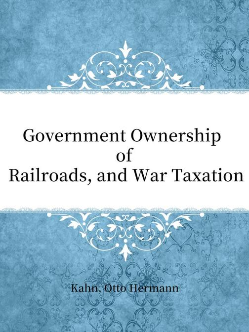 Government Ownership of Railroads, and War Taxation