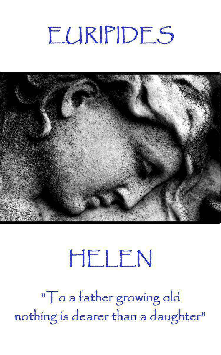 Helen - To a father growing old nothing is dearer than a daughter