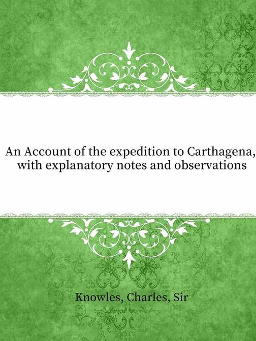 An Account of the expedition to Carthagena, with explanatory notes and observati