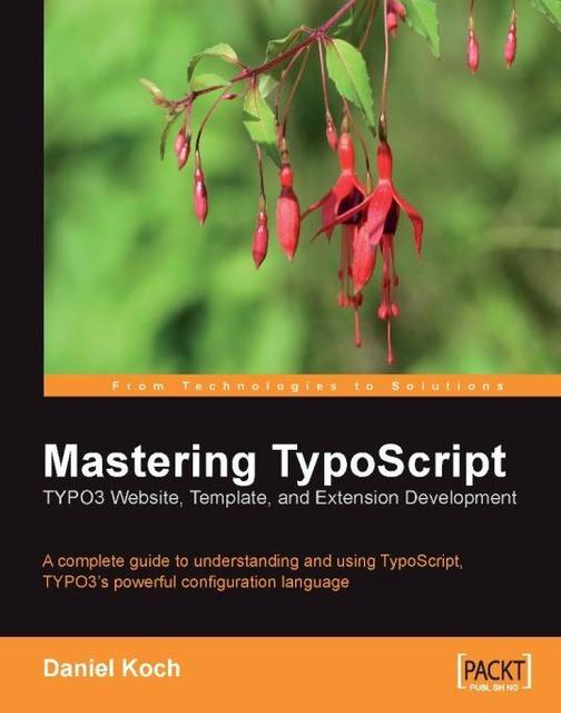 Mastering TypoScript: TYPO3 Website, Template, and Extension Development