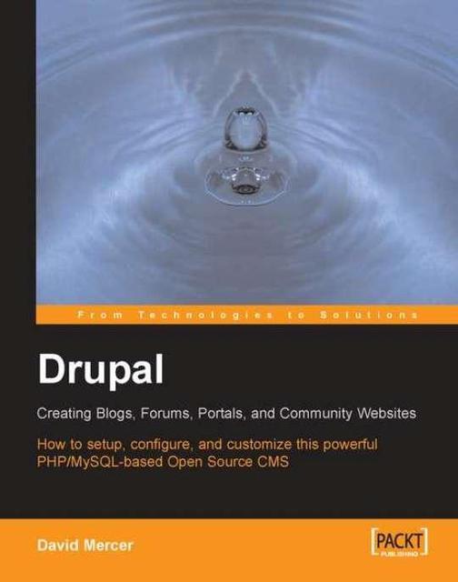 Drupal: Creating Blogs, Forums, Portals, and Community Websites