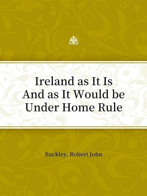 Ireland as It Is And as It Would be Under Home Rule