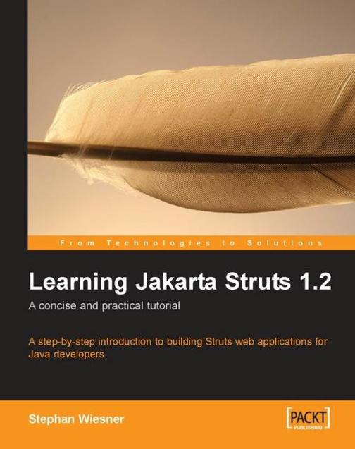 Learning Jakarta Struts 1.2: a concise and practical tutorial