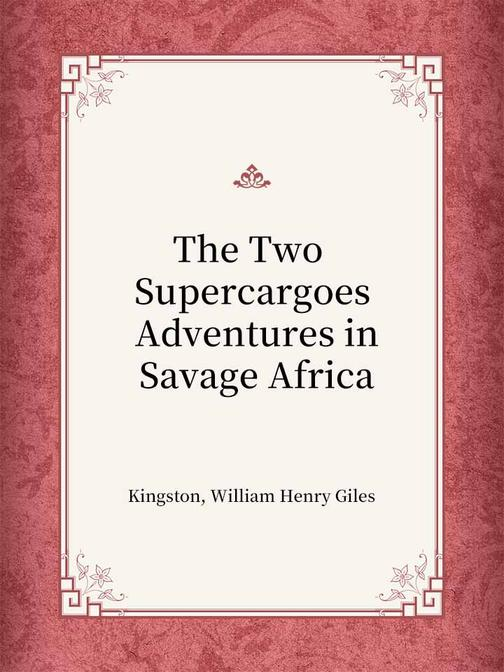 The Two Supercargoes Adventures in Savage Africa