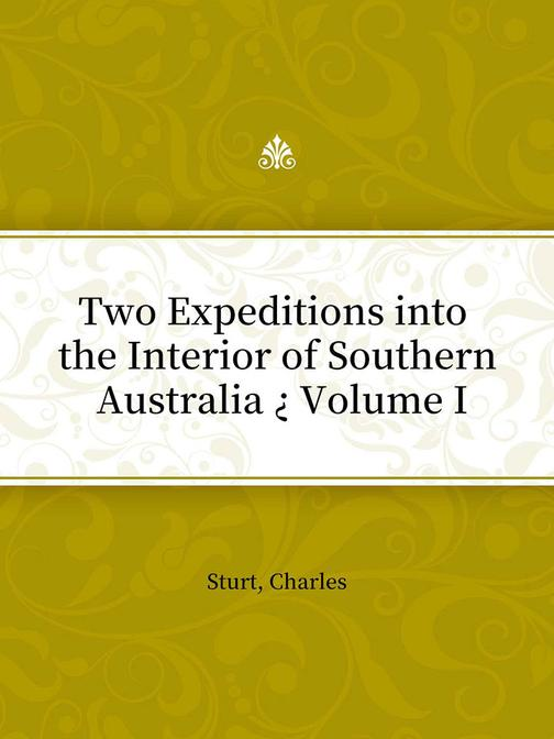 Two Expeditions into the Interior of Southern Australia ? Volume I