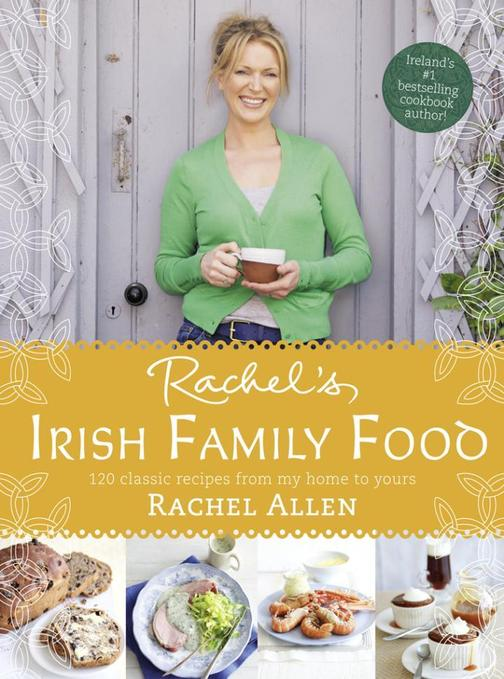 Rachel's Irish Family Food:120 classic recipes from my home to yours