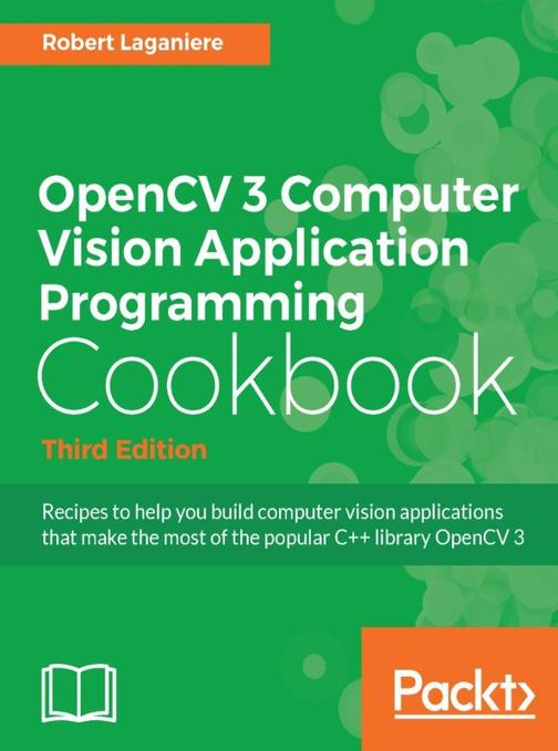 OpenCV 3 Computer Vision Application Programming Cookbook - Third Edition