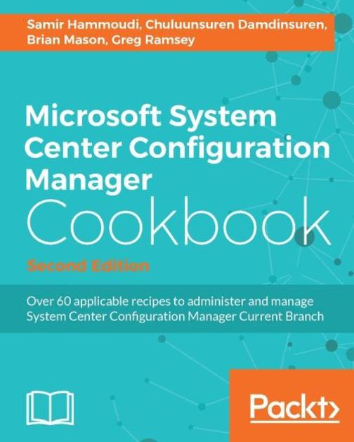 Microsoft System Center Configuration Manager Cookbook - Second Edition