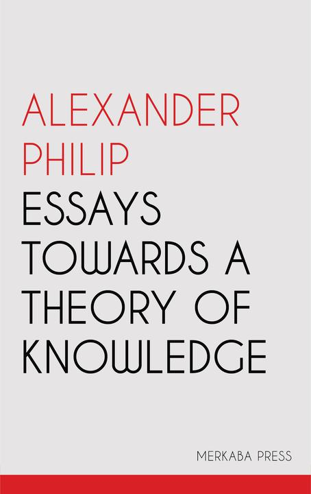 Essays Towards a Theory of Knowledge