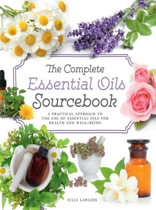 The Complete Essential Oils Sourcebook