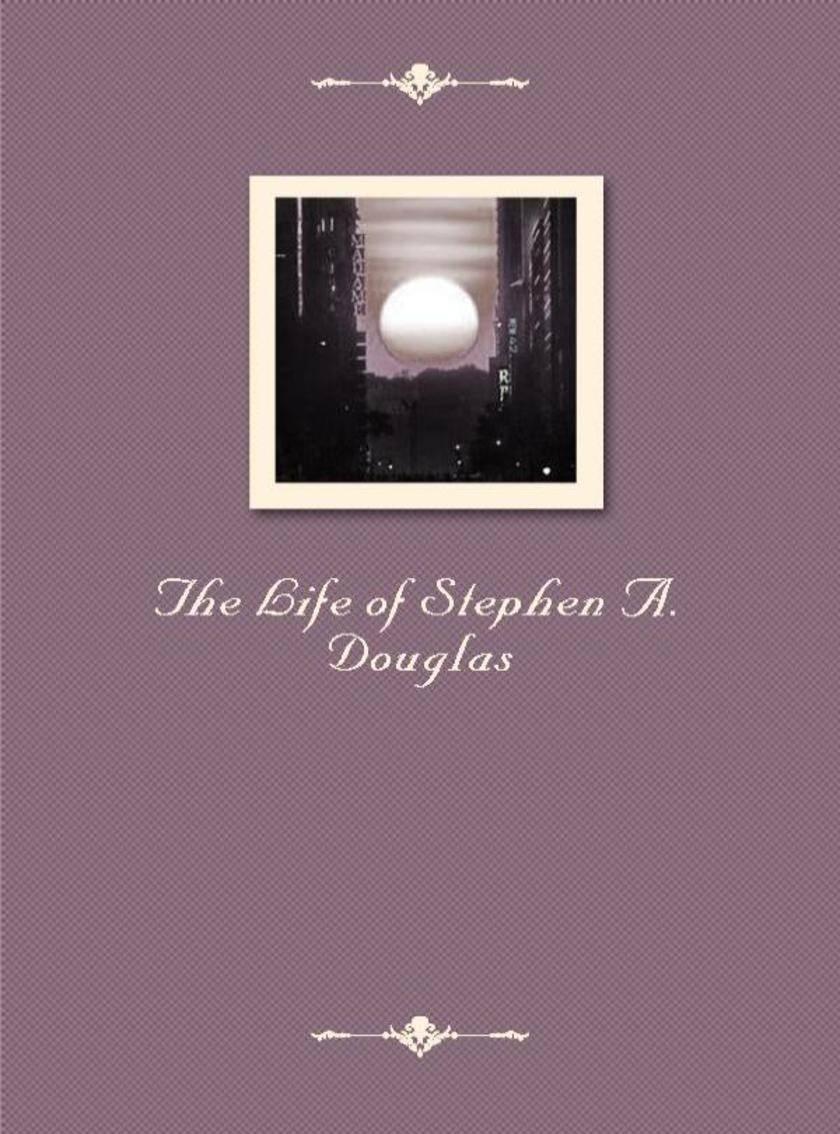The Life of Stephen A. Douglas