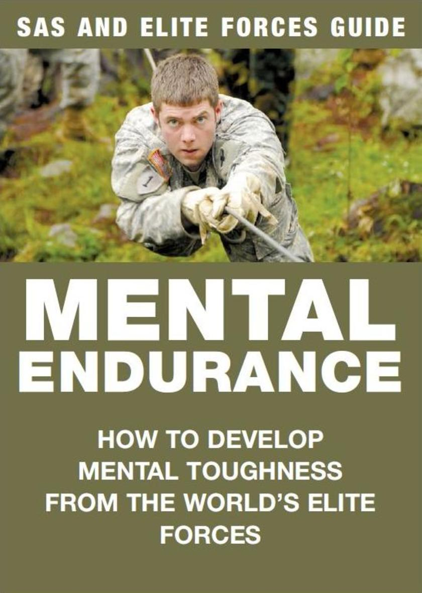 Mental Endurance: How to develop mental toughness from the world's elite forces