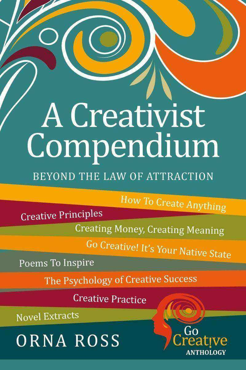 Beyond The Law of Attraction: A Compendium For Creativists: Insights For Creativ