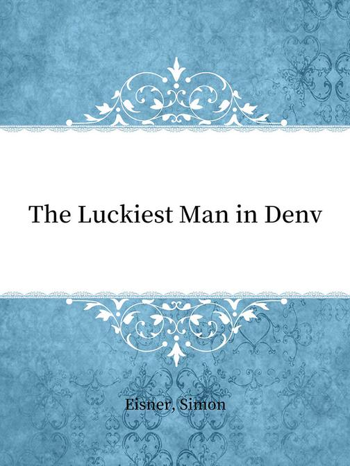 The Luckiest Man in Denv