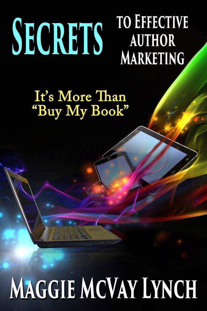 """Secrets to Effective Author Marketing: It's More Than """"Buy My Book"""""""