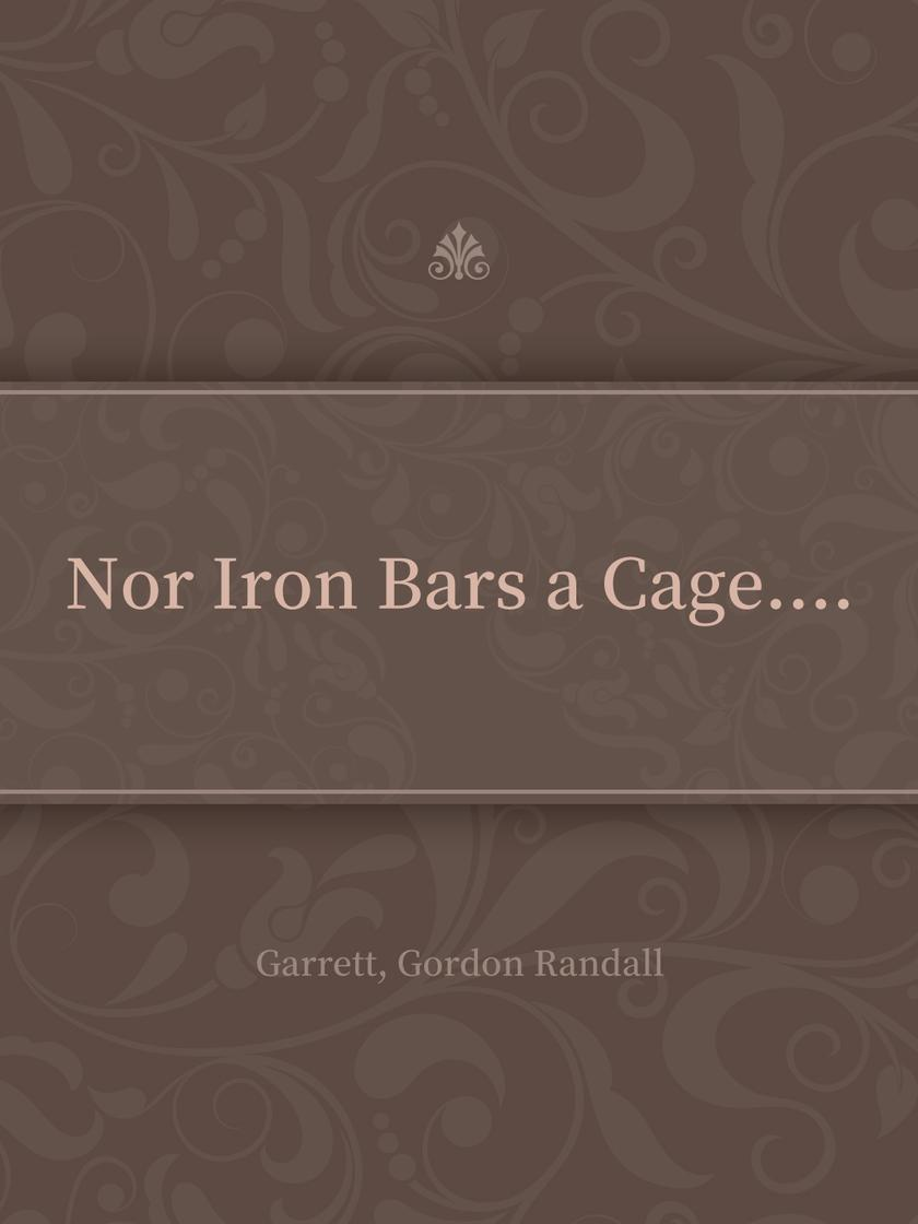 Nor Iron Bars a Cage....