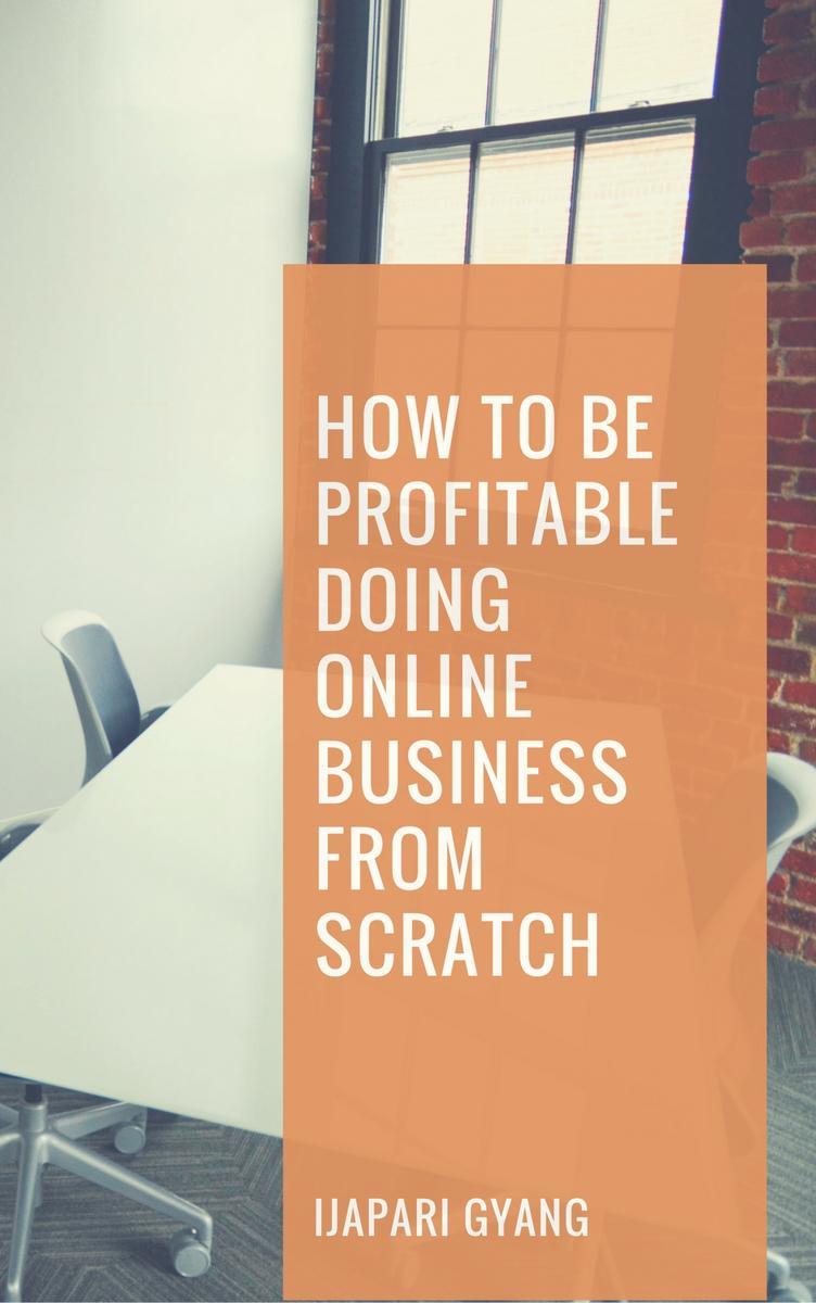 How to be Profitable Doing Online Business from Scratch