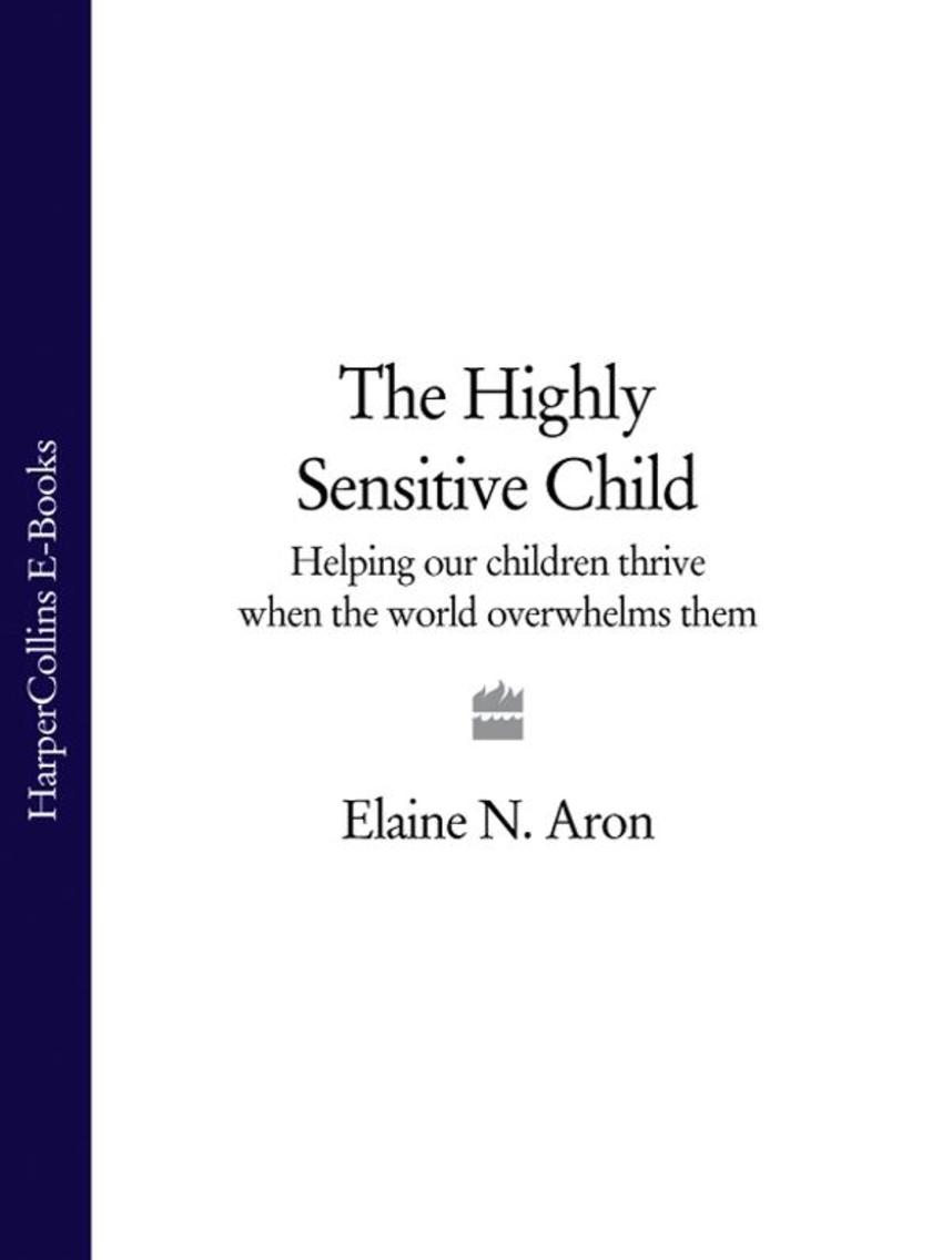 The Highly Sensitive Child: Helping our children thrive when the world overwhelm