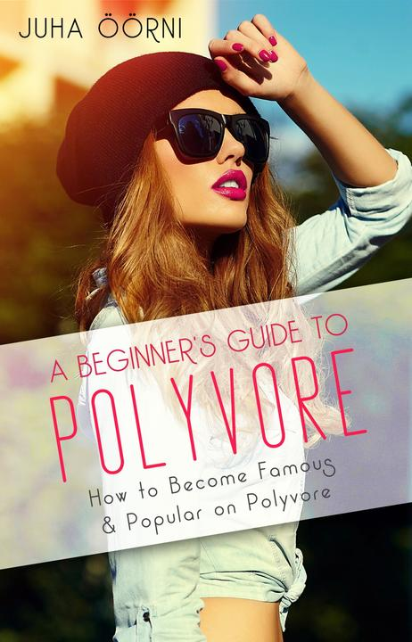 A Beginner's Guide to Polyvore: How to Become Famous & Popular on Polyvore