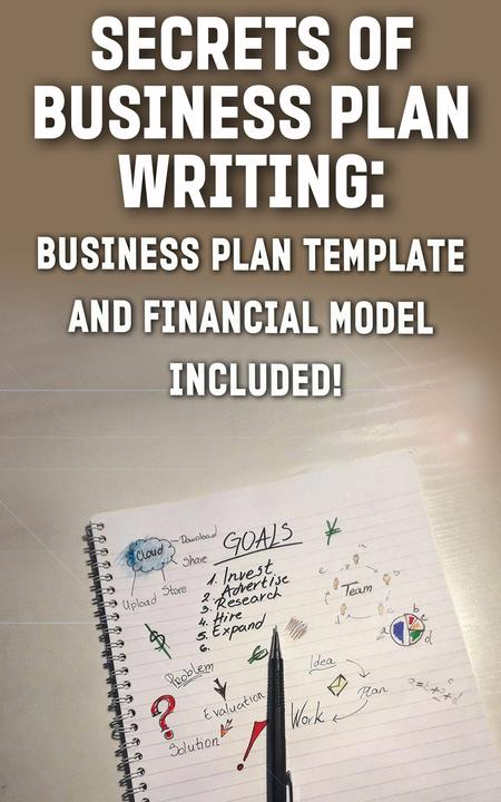 Secrets of Business Plan Writing: BUSINESS PLAN TEMPLATE AND FINANCIAL MODEL INC
