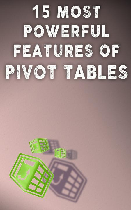 15 Most Powerful Features Of Pivot Tables: Save Your Time With MS Excel