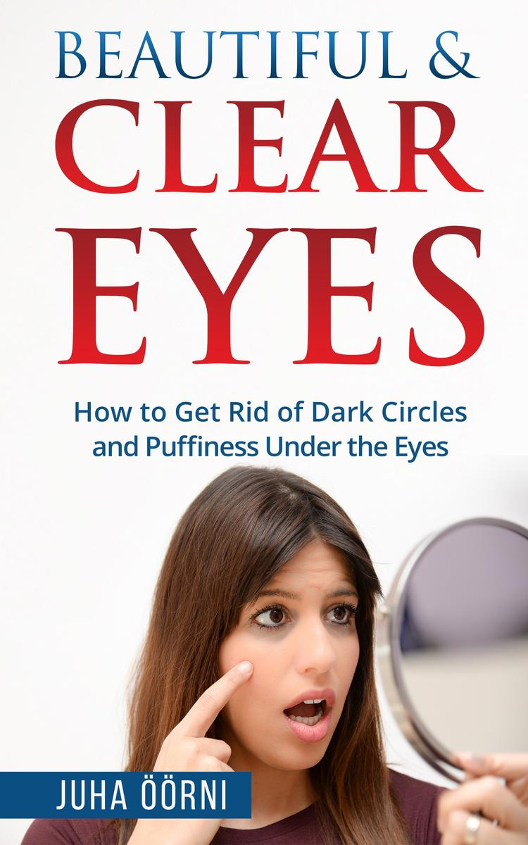 Beautiful & Clear Eyes: How to Get Rid of Dark Circles and Puffiness Under the E
