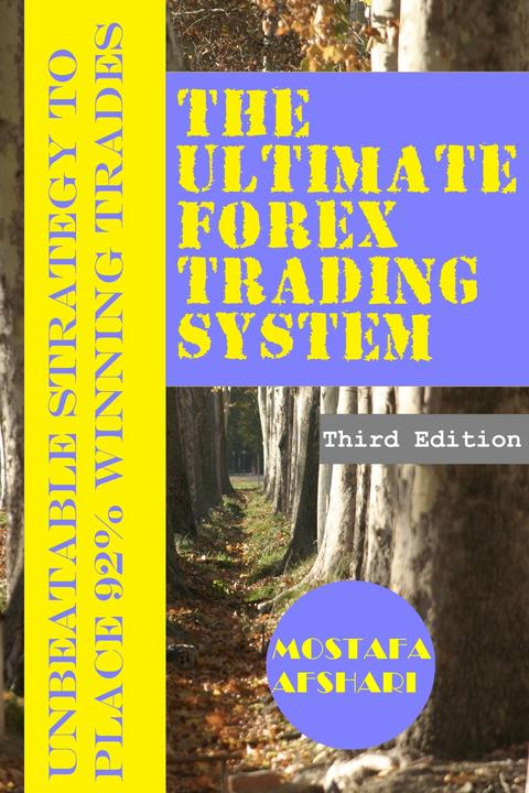 The Ultimate Forex Trading System: Unbeatable Strategy to Place 92% Winning Trad