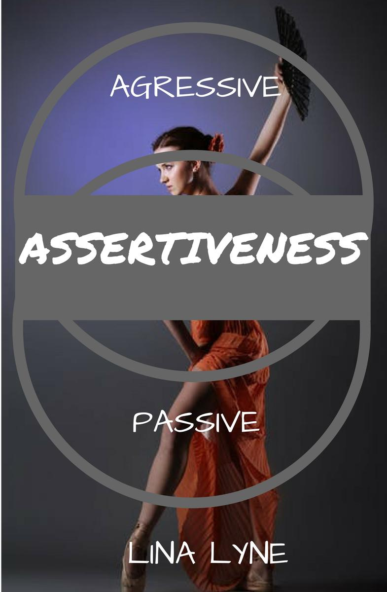 Assertiveness:: Find The Right Balance Between Agressiveness and Passiveness
