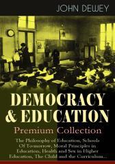 DEMOCRACY & EDUCATION - Premium Collection: The Philosophy of Education, Schools