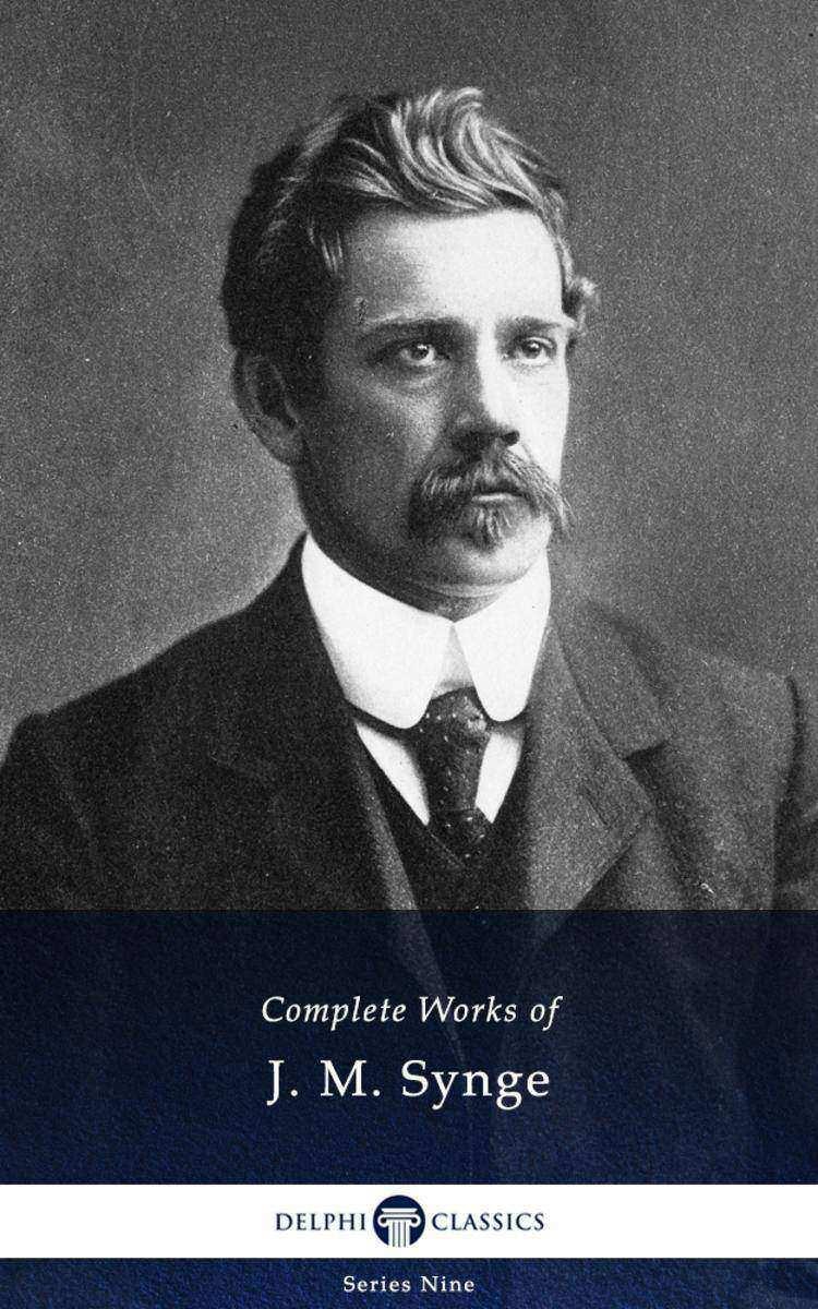 Delphi Complete Works of J. M. Synge (Illustrated)