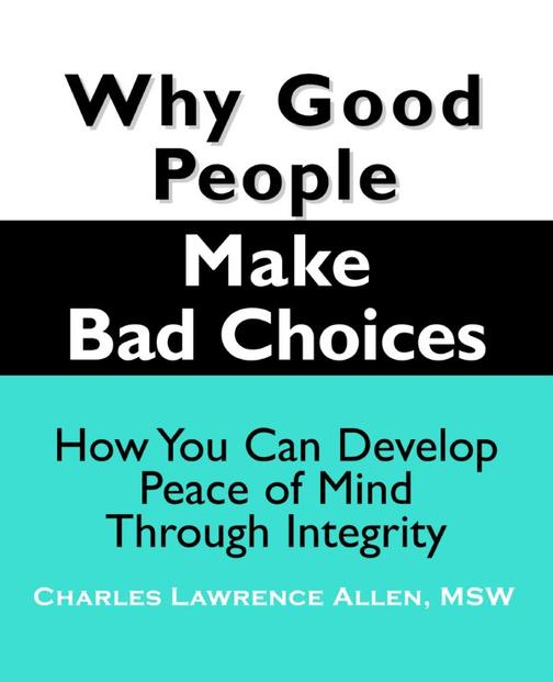Why Good People Make Bad Choices:How You Can Develop Peace of Mind Through Integ