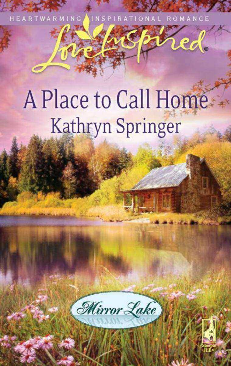 A Place to Call Home (Mills &  Boon Love Inspired) (Mirror Lake, Book 1)