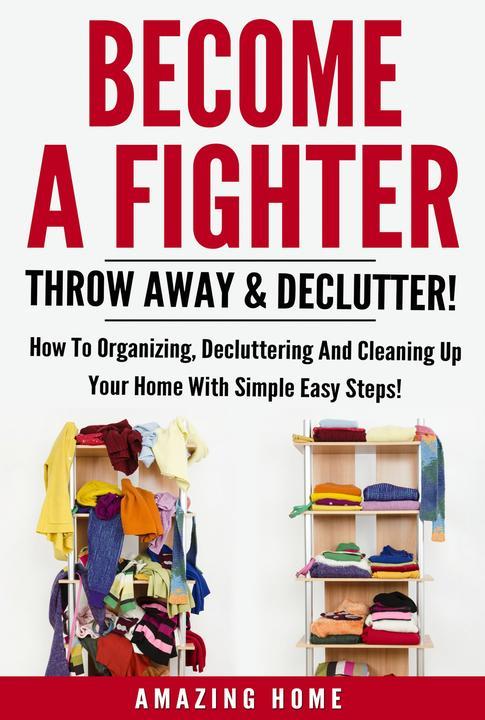 Become A Fighter; Throw Away & Declutter!