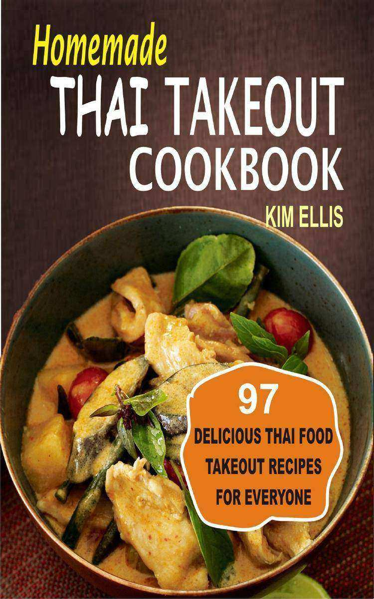 Homemade Thai Takeout Cookbook: Delicious Thai Food Takeout Recipes For Everyone