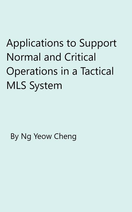 Applications to Support Normal and Critical Operations in a Tactical MLS System: