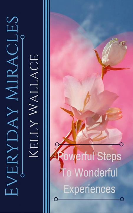 Everyday Miracles: Powerful Steps to Wonderful Experiences