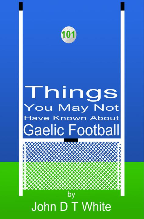 101 Things You May Not Have Known About Gaelic Football