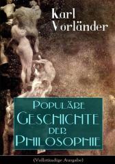 Popul?re Geschichte der Philosophie (Vollst?ndige Ausgabe)