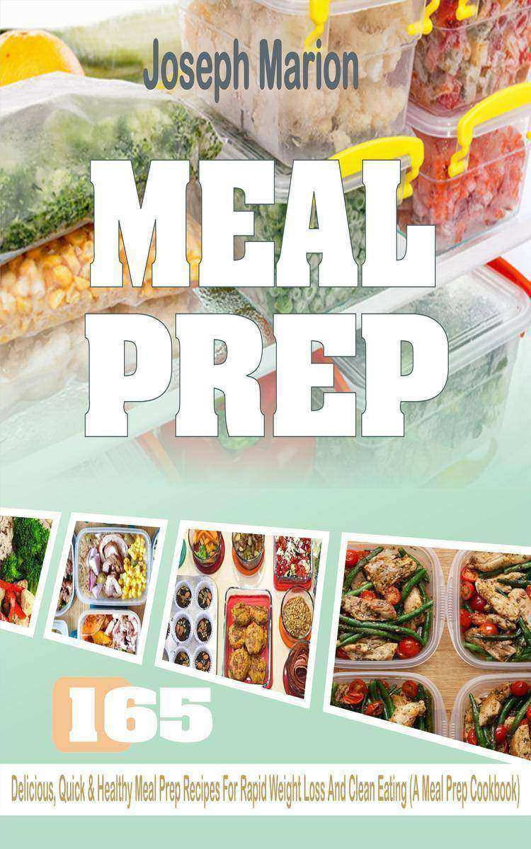 Meal Prep: 165 Delicious, Quick & Healthy Meal Prep Recipes For Rapid Weight Los
