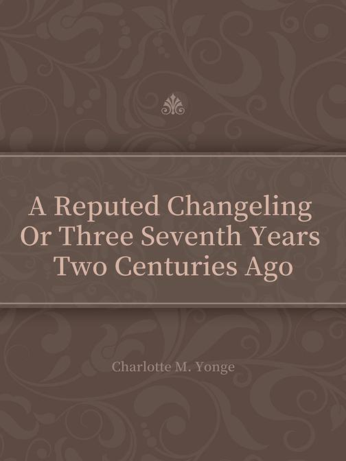 A Reputed Changeling Or Three Seventh Years Two Centuries Ago