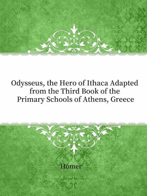 Odysseus, the Hero of Ithaca Adapted from the Third Book of the Primary Schools