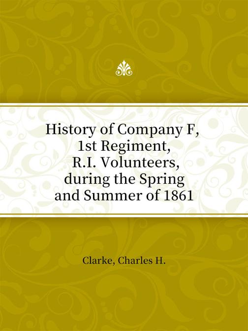 History of Company F, 1st Regiment, R.I. Volunteers, during the Spring and Summe