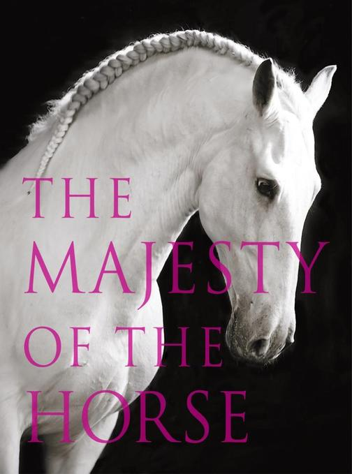 The Majesty of the Horse:An Illustrated History