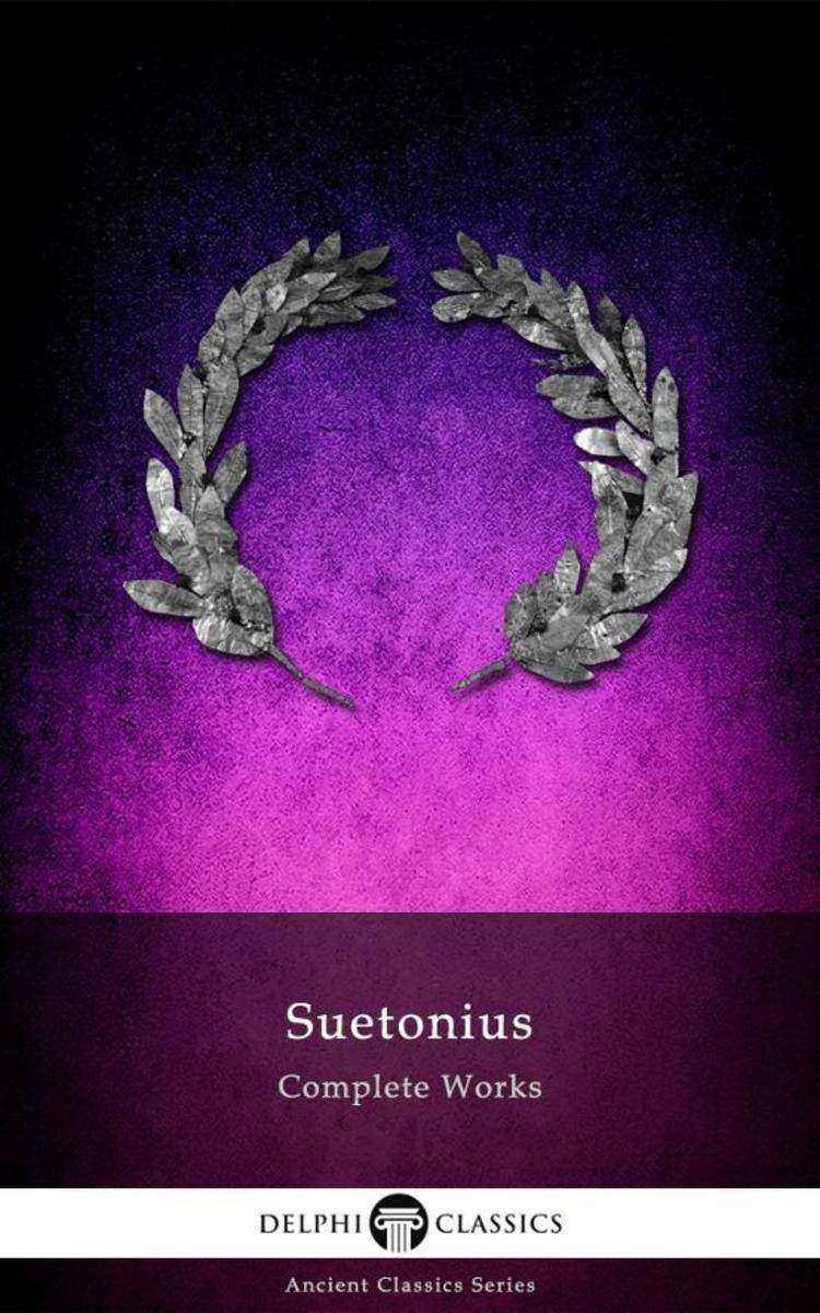 Delphi Complete Works of Suetonius (Illustrated)