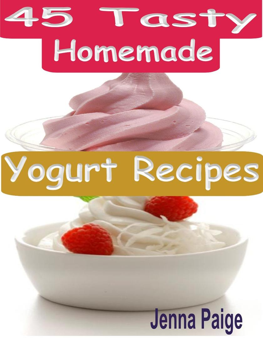 45 Tasty Homemade Yogurt Recipes